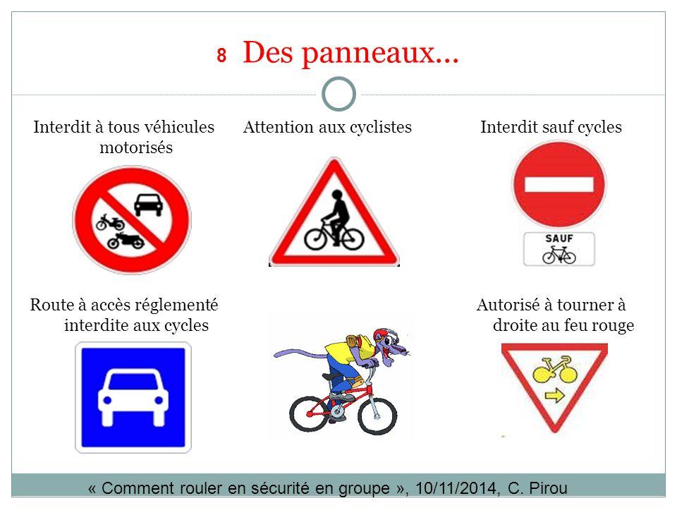 8 Des panneaux... Interdit à tous véhicules motorisés Attention aux cyclistesInterdit sauf cycles Autorisé à tourner à droite au feu rouge Route à acc
