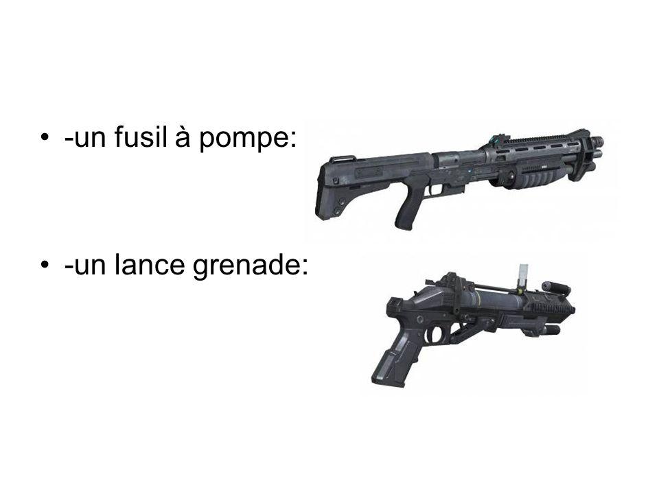 -un fusil à pompe: -un lance grenade: