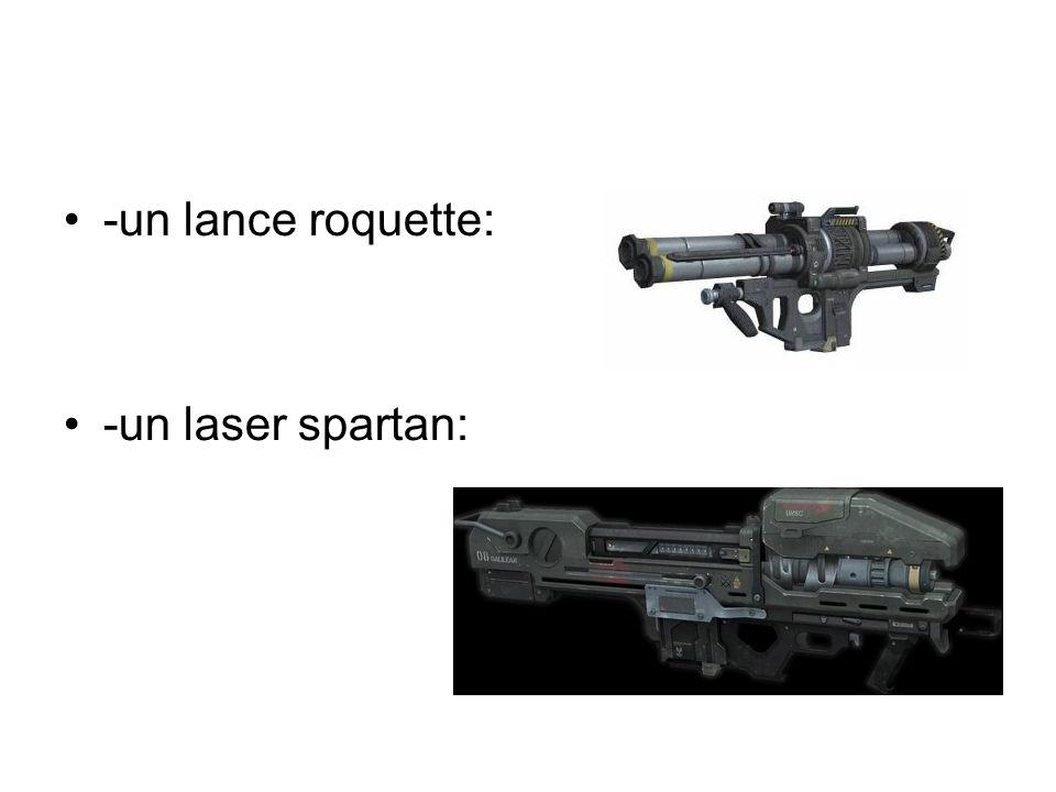 -un lance roquette: -un laser spartan: