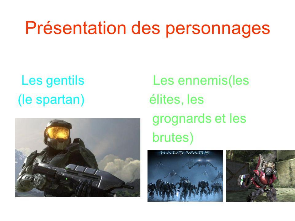 Présentation des personnages Les gentils Les ennemis(les (le spartan) élites, les grognards et les brutes)