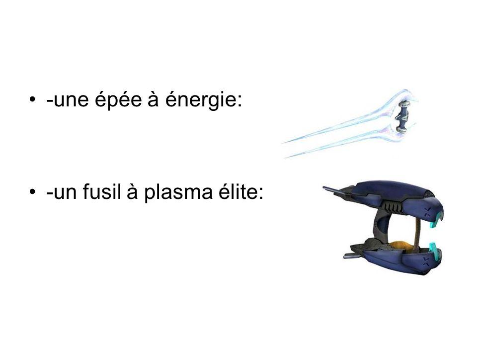 -une épée à énergie: -un fusil à plasma élite: