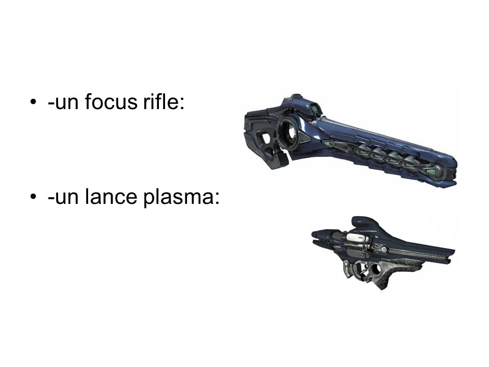 -un focus rifle: -un lance plasma: