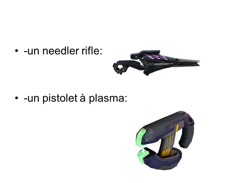 -un needler rifle: -un pistolet à plasma: