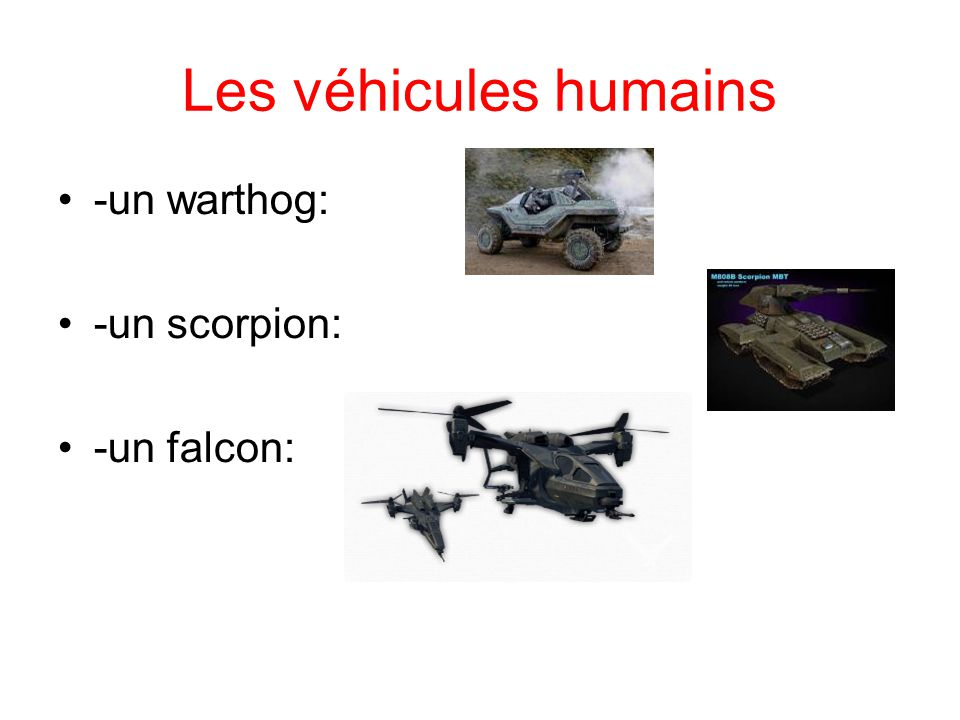 Les véhicules humains -un warthog: -un scorpion: -un falcon: