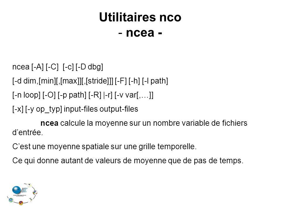 Utilitaires nco - ncea - ncea [-A] [-C] [-c] [-D dbg] [-d dim,[min][,[max]][,[stride]]] [-F] [-h] [-l path] [-n loop] [-O] [-p path] [-R]  -r] [-v var[,…]] [-x] [-y op_typ] input-files output-files ncea calcule la moyenne sur un nombre variable de fichiers d'entrée.