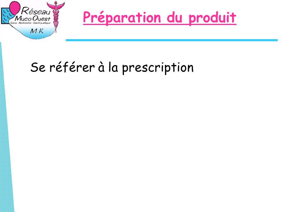 Préparation du produit Se référer à la prescription
