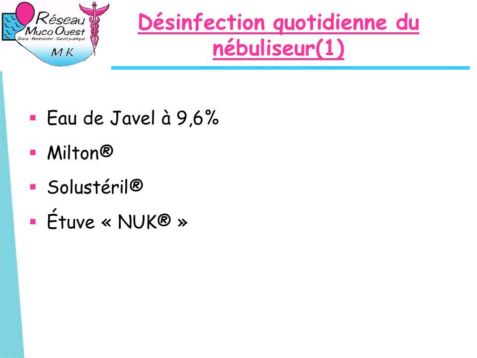Désinfection quotidienne du nébuliseur(1)  Eau de Javel à 9,6%  Milton®  Solustéril®  Étuve « NUK® »