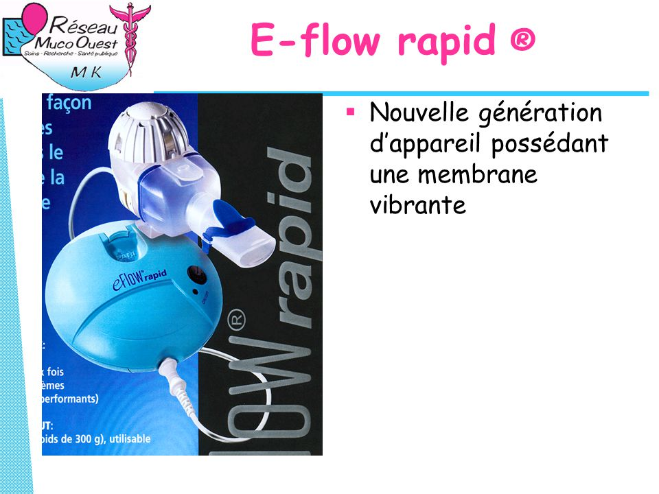E-flow rapid ®  Nouvelle génération d'appareil possédant une membrane vibrante