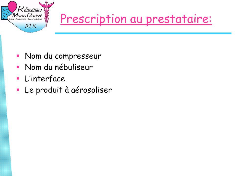 Prescription au prestataire:  Nom du compresseur  Nom du nébuliseur  L'interface  Le produit à aérosoliser