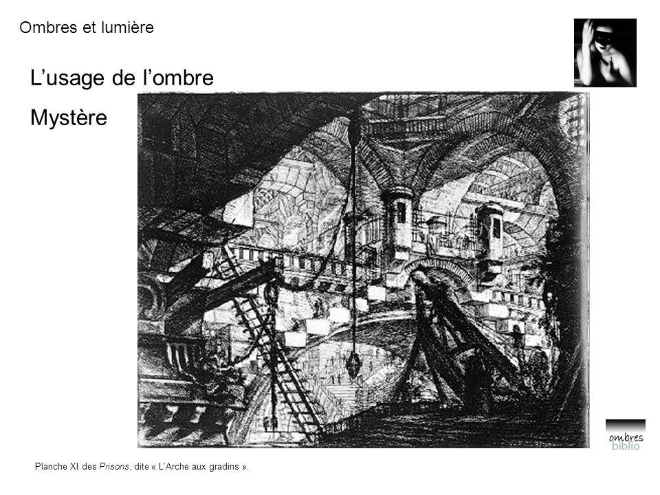 Ombres et lumière L'usage de l'ombre Mystère Planche XI des Prisons, dite « L Arche aux gradins ».