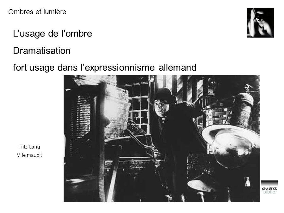 Ombres et lumière L'usage de l'ombre Dramatisation fort usage dans l'expressionnisme allemand Fritz Lang M le maudit