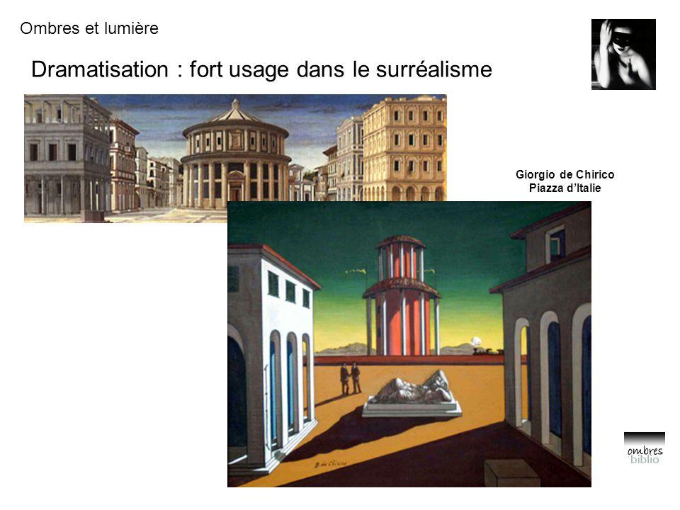 Ombres et lumière Dramatisation : fort usage dans le surréalisme Giorgio de Chirico Piazza d'Italie