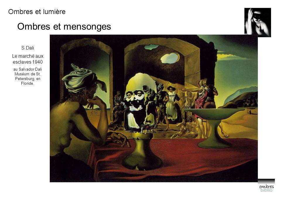 Ombres et lumière Ombres et mensonges S.Dali Le marché aux esclaves 1940 au Salvador Dali Muséum de St.