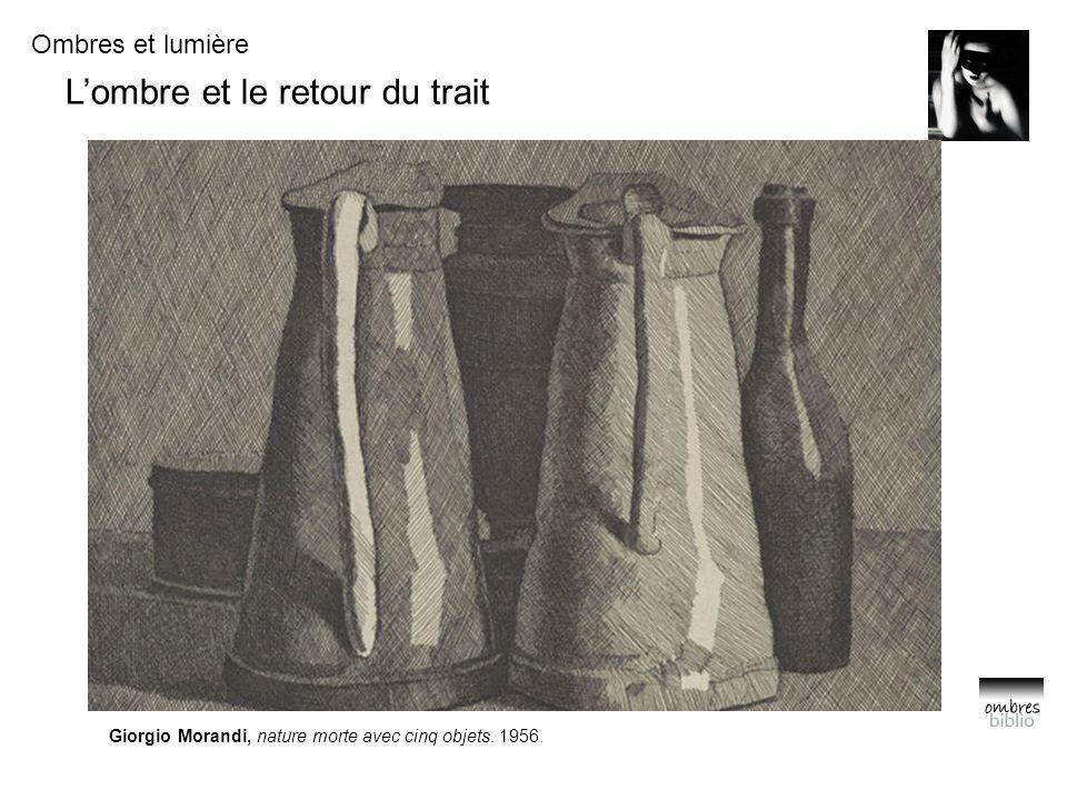 Ombres et lumière L'ombre et le retour du trait Giorgio Morandi, nature morte avec cinq objets.