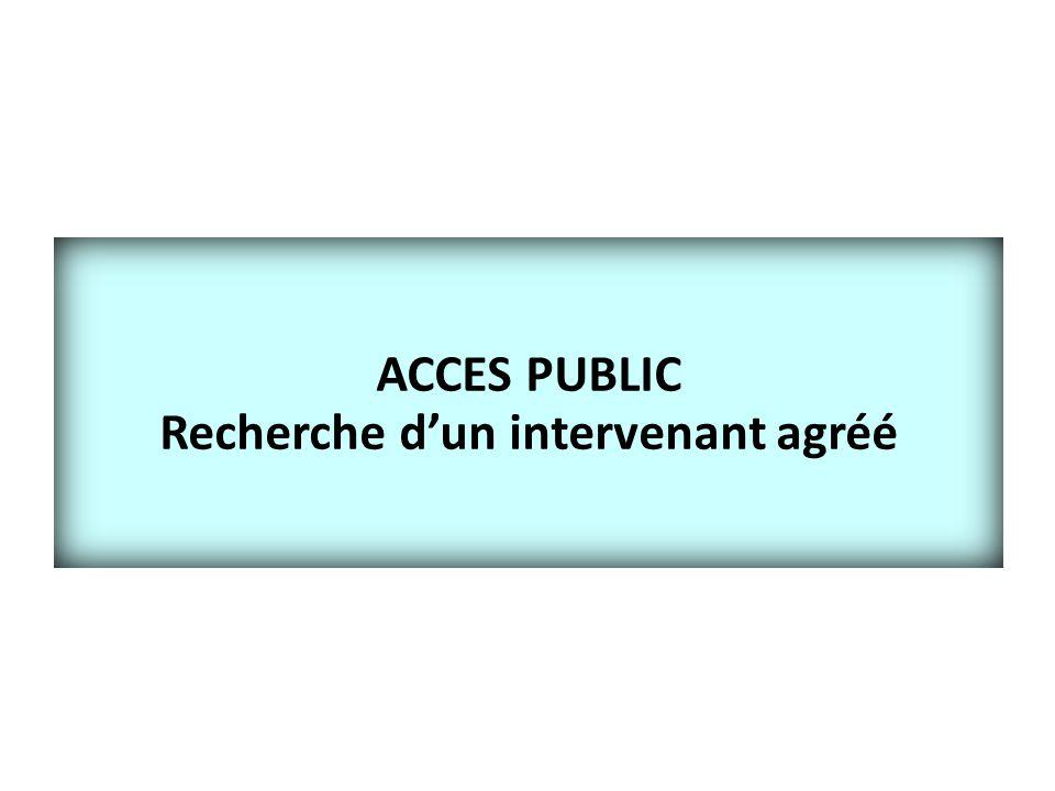 ACCES PUBLIC Recherche d'un intervenant agréé