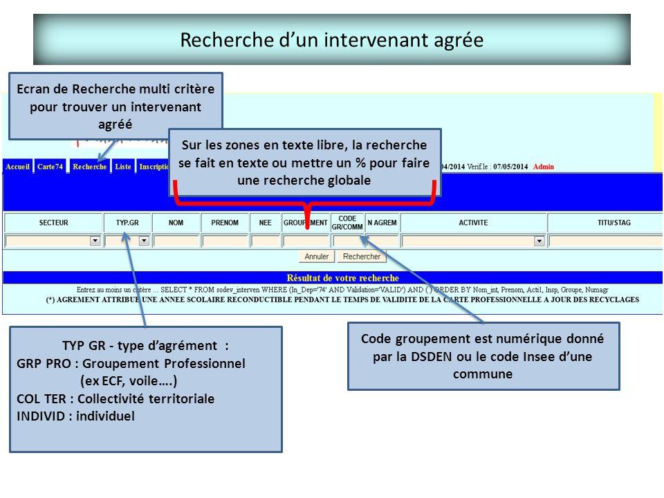 Recherche d'un intervenant agrée Ecran de Recherche multi critère pour trouver un intervenant agréé TYP GR - type d'agrément : GRP PRO : Groupement Pr