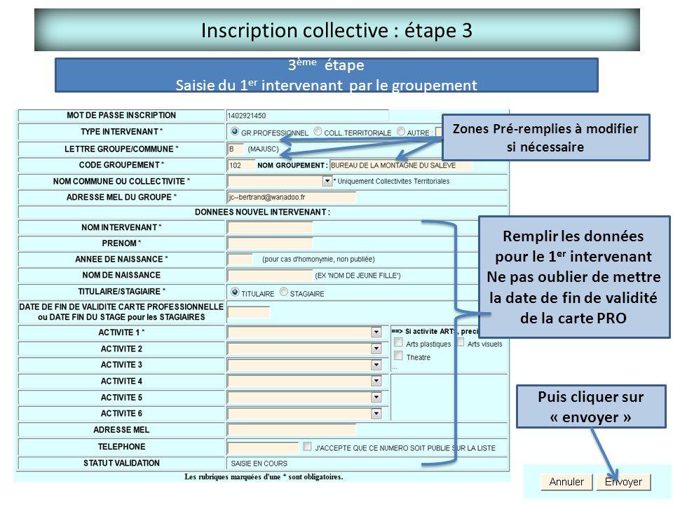 Inscription collective : étape 3 3 ème étape Saisie du 1 er intervenant par le groupement Zones Pré-remplies à modifier si nécessaire Remplir les donn