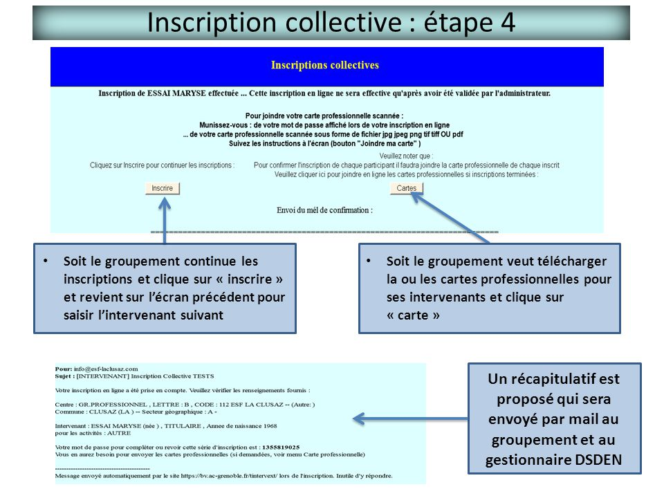 Inscription collective : étape 4 Un récapitulatif est proposé qui sera envoyé par mail au groupement et au gestionnaire DSDEN Soit le groupement conti