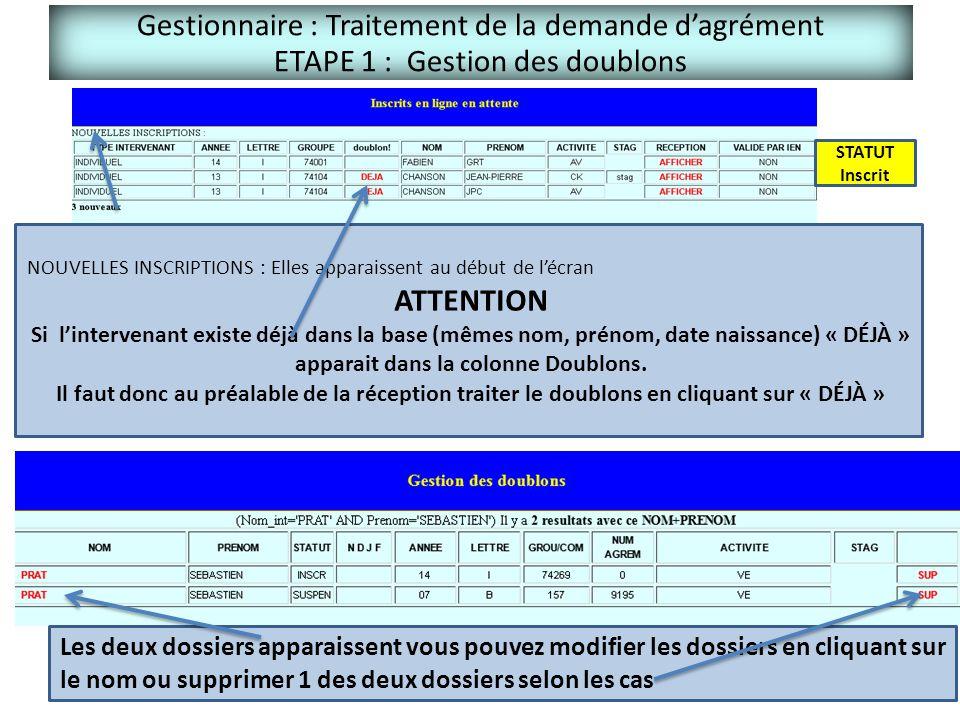 Gestionnaire : Traitement de la demande d'agrément ETAPE 1 : Gestion des doublons STATUT Inscrit NOUVELLES INSCRIPTIONS : Elles apparaissent au début