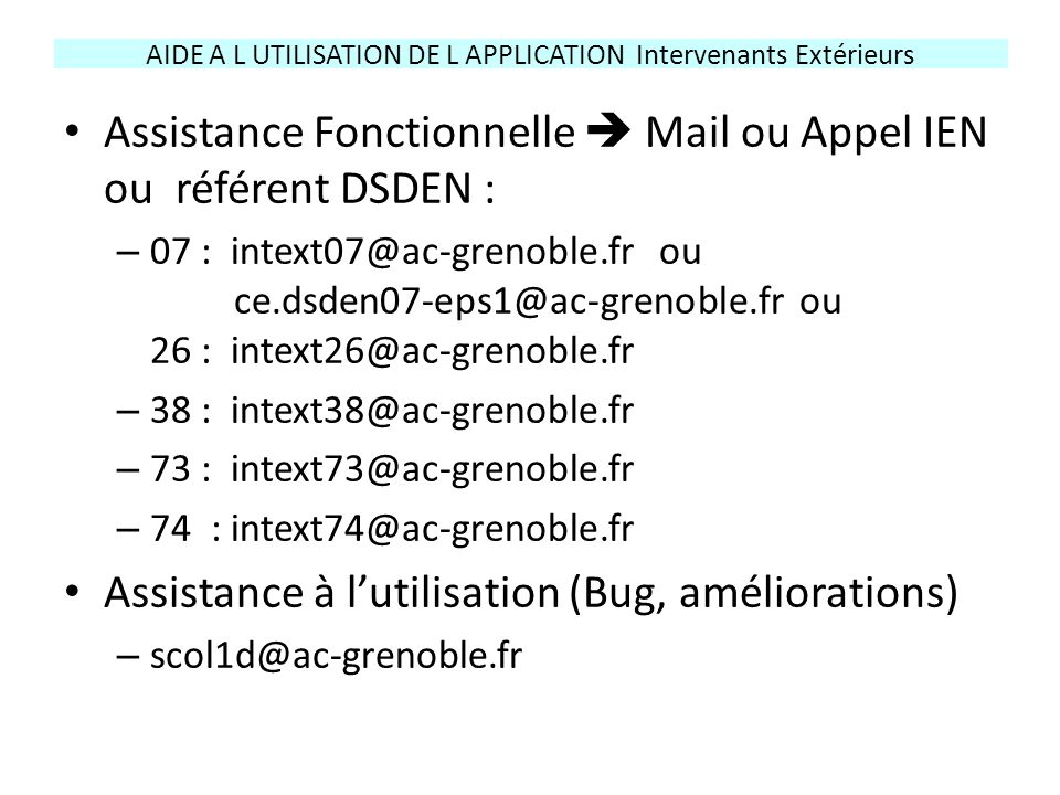 Assistance Fonctionnelle  Mail ou Appel IEN ou référent DSDEN : – 07 : intext07@ac-grenoble.fr ou ce.dsden07-eps1@ac-grenoble.fr ou 26 : intext26@ac-