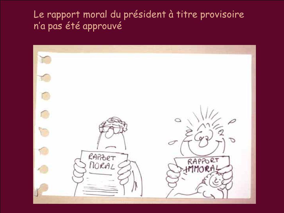 Le rapport moral du président à titre provisoire n'a pas été approuvé