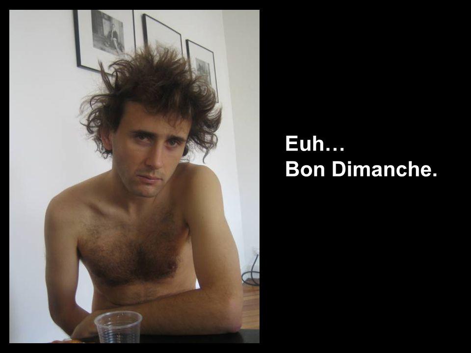 Euh… Bon Dimanche.
