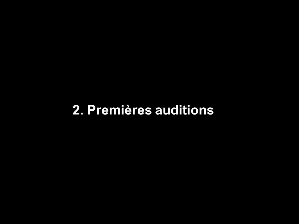 2. Premières auditions