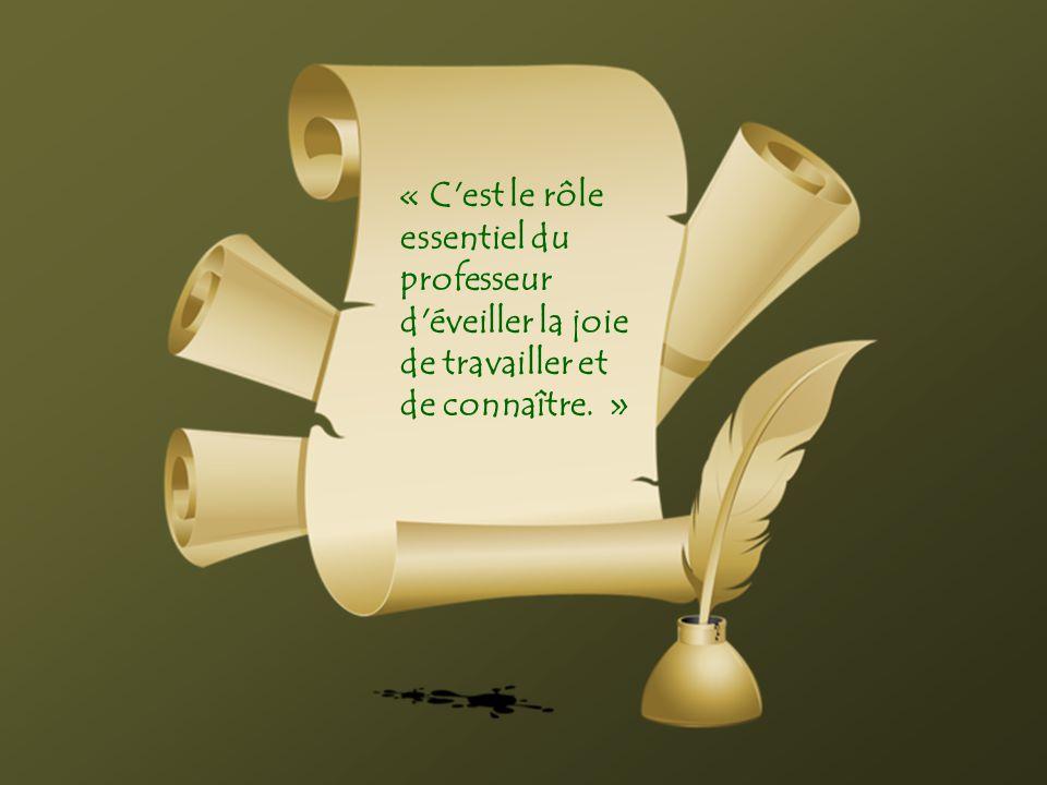 « C est le rôle essentiel du professeur d éveiller la joie de travailler et de connaître. »