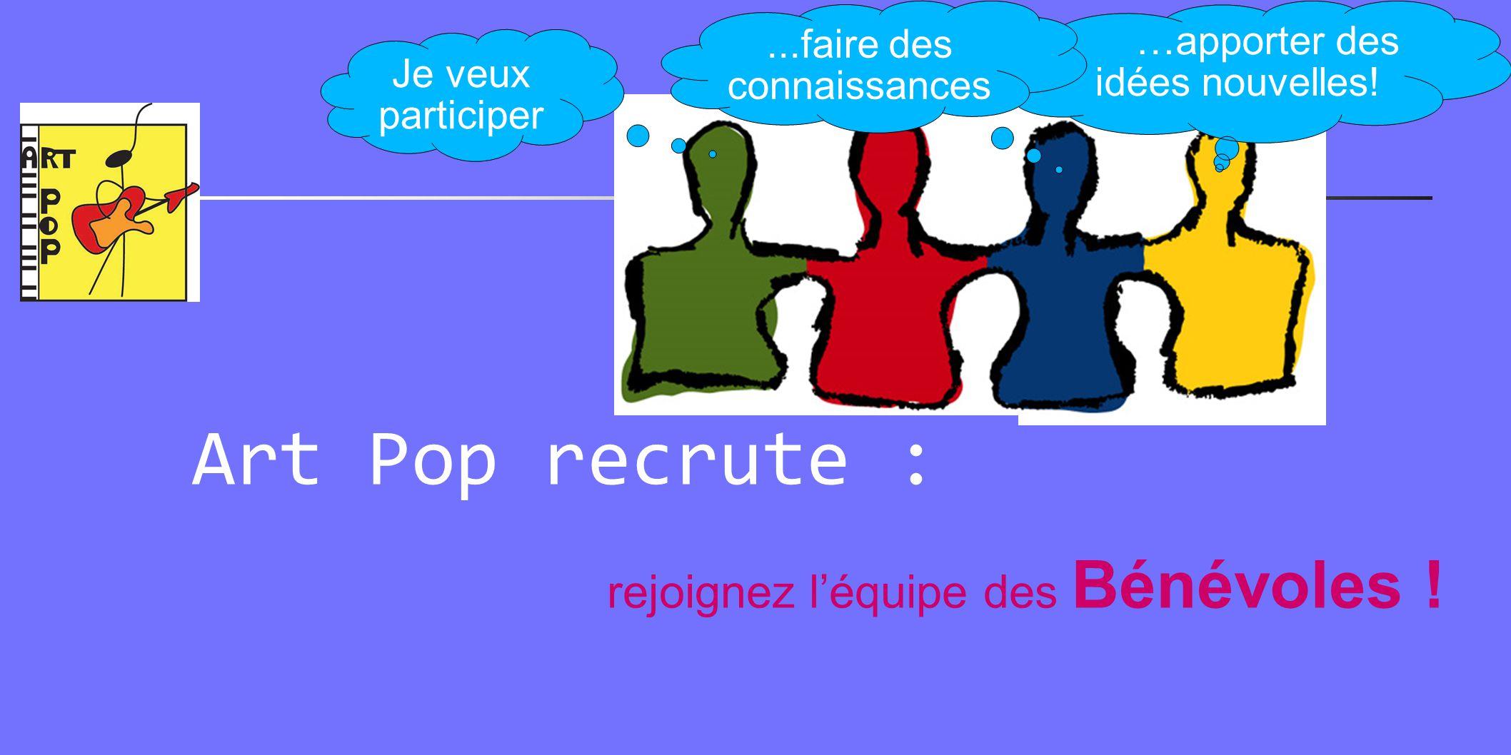 Art Pop recrute : rejoignez l'équipe des Bénévoles ! …apporter des idées nouvelles! Je veux participer...faire des connaissances
