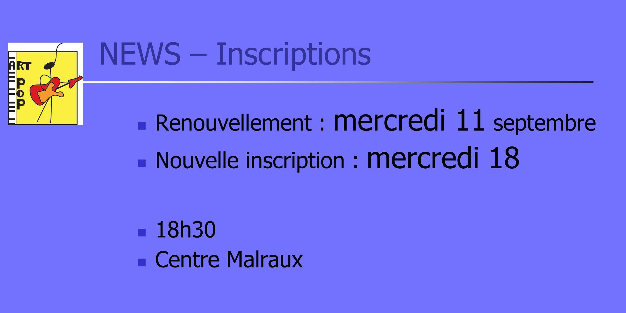NEWS – Inscriptions Renouvellement : mercredi 11 septembre Nouvelle inscription : mercredi 18 18h30 Centre Malraux