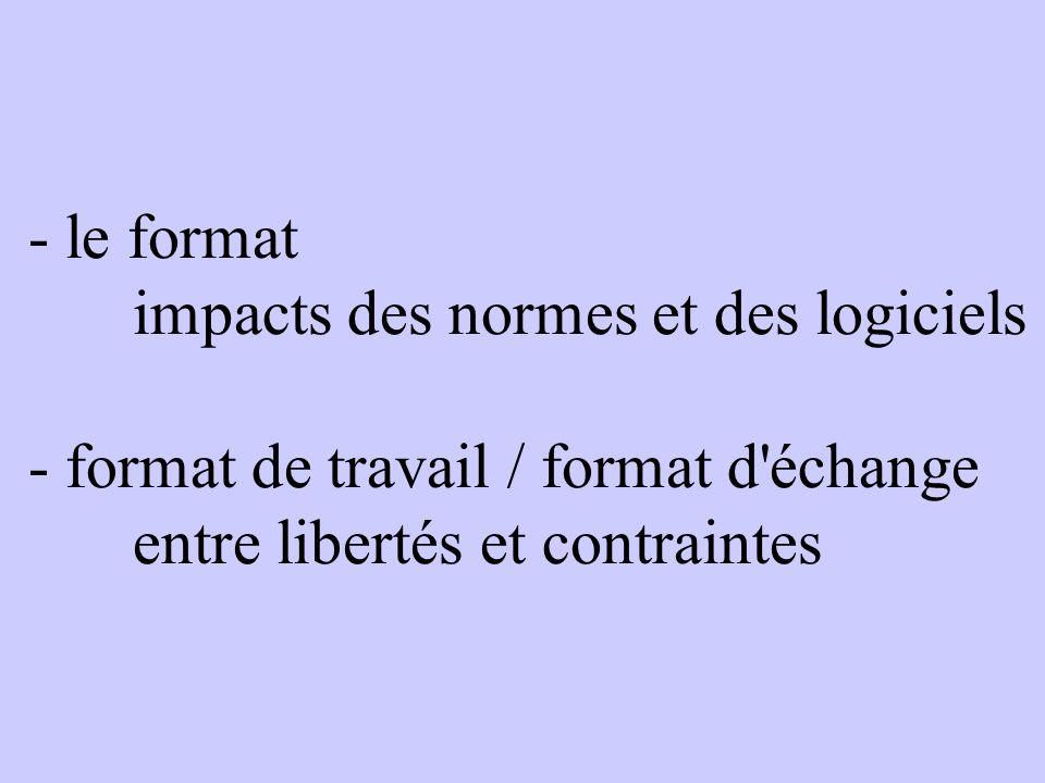 - le format impacts des normes et des logiciels - format de travail / format d échange entre libertés et contraintes