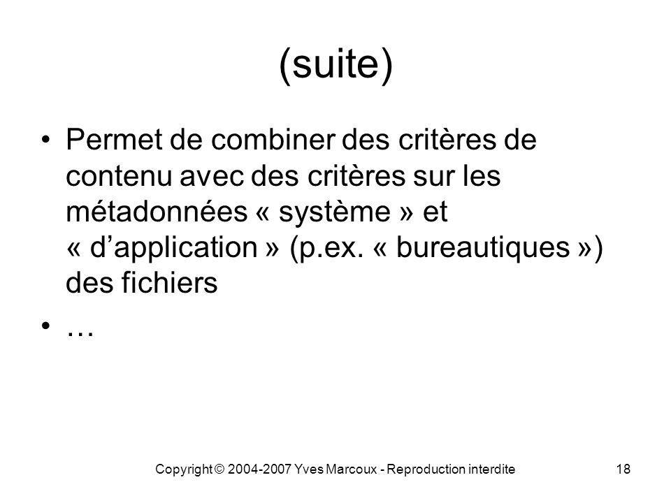 Copyright © 2004-2007 Yves Marcoux - Reproduction interdite18 (suite) Permet de combiner des critères de contenu avec des critères sur les métadonnées « système » et « d'application » (p.ex.