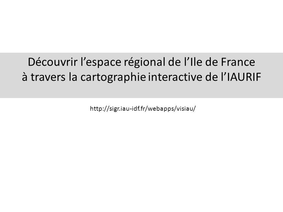 Découvrir l'espace régional de l'Ile de France à travers la cartographie interactive de l'IAURIF http://sigr.iau-idf.fr/webapps/visiau/