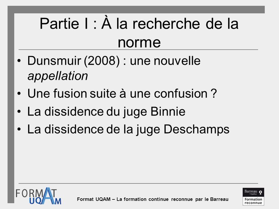 Format UQAM – La formation continue reconnue par le Barreau Partie I : À la recherche de la norme Dunsmuir (2008) : une nouvelle appellation Une fusio