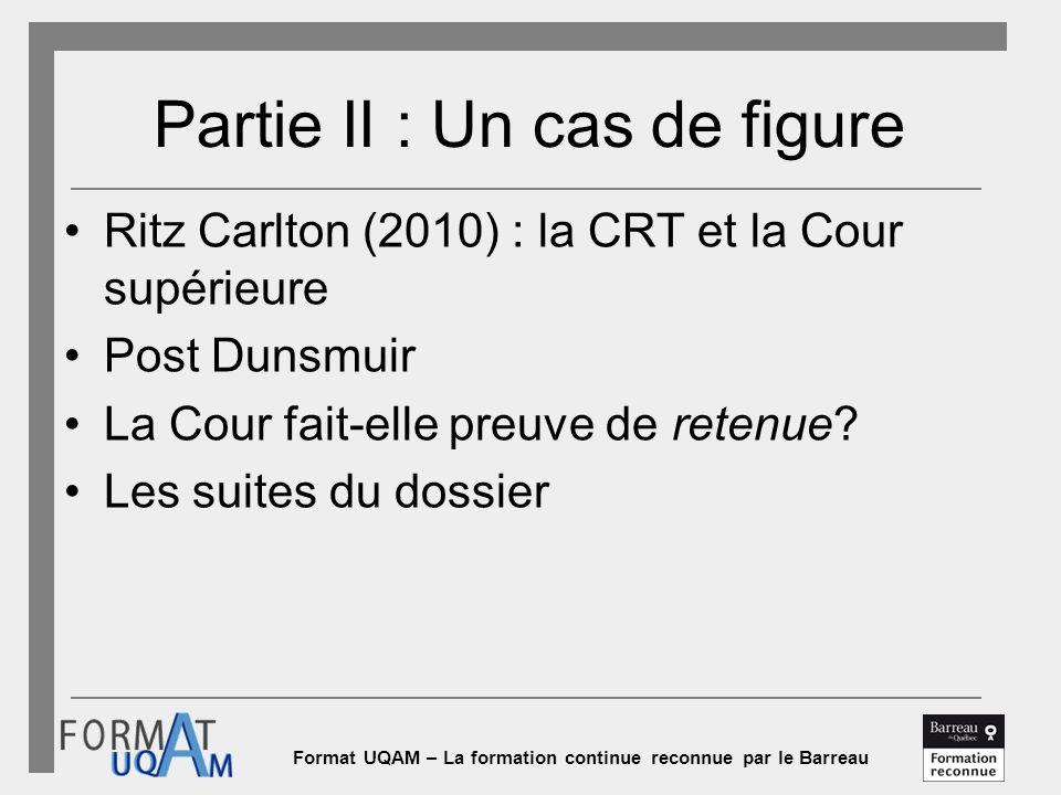 Format UQAM – La formation continue reconnue par le Barreau Partie II : Un cas de figure Ritz Carlton (2010) : la CRT et la Cour supérieure Post Dunsmuir La Cour fait-elle preuve de retenue.