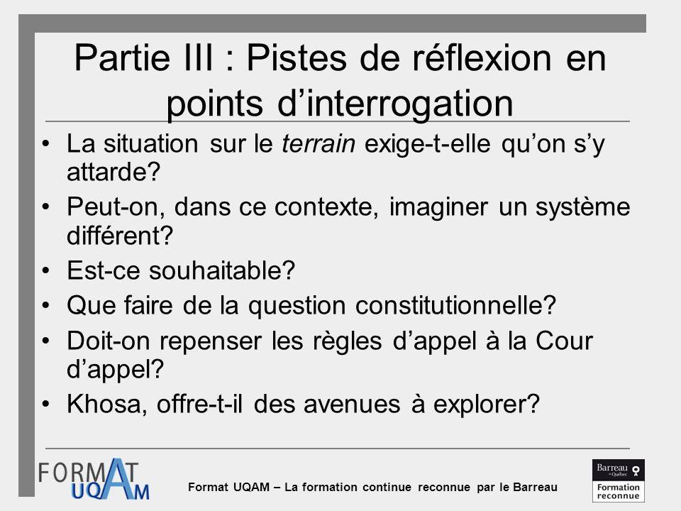 Format UQAM – La formation continue reconnue par le Barreau Partie III : Pistes de réflexion en points d'interrogation La situation sur le terrain exige-t-elle qu'on s'y attarde.