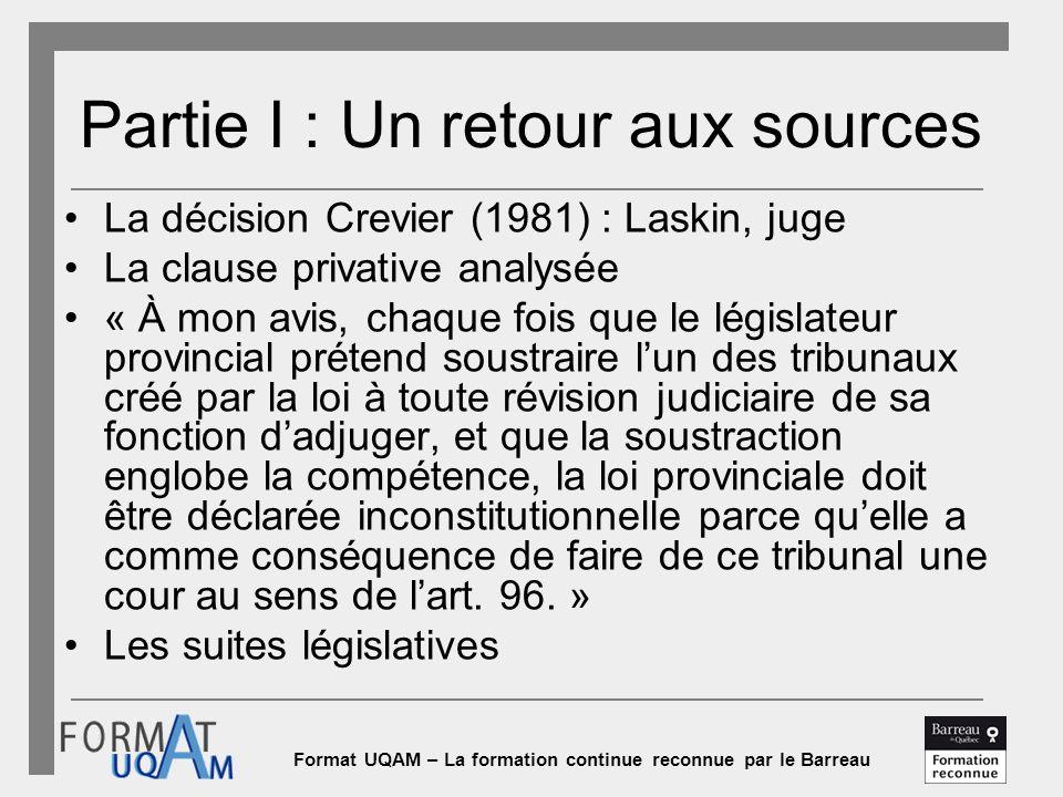 Format UQAM – La formation continue reconnue par le Barreau Partie I : Un retour aux sources La décision Crevier (1981) : Laskin, juge La clause priva
