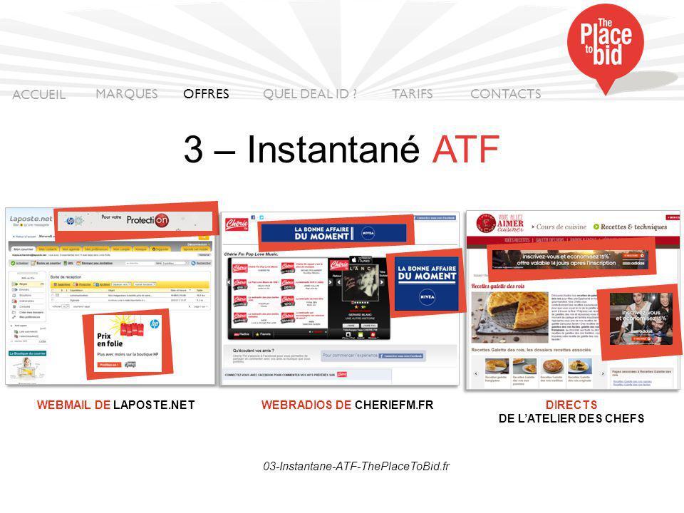 http://03-Instantane-ATF-ThePlaceToBid.fr WEBMAIL DE LAPOSTE.NETWEBRADIOS DE CHERIEFM.FRDIRECTS DE L'ATELIER DES CHEFS 3 – Instantané ATF ACCUEIL MARQUES OFFRES CONTACTS QUEL DEAL ID .