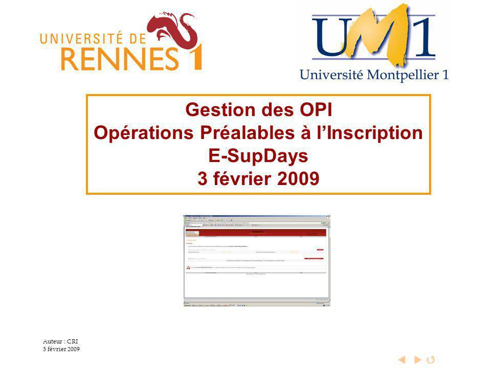  Auteur : CRI 3 février 2009 Gestion des OPI Opérations Préalables à l'Inscription E-SupDays 3 février 2009
