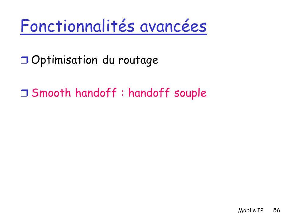Mobile IP56 Fonctionnalités avancées r Optimisation du routage r Smooth handoff : handoff souple