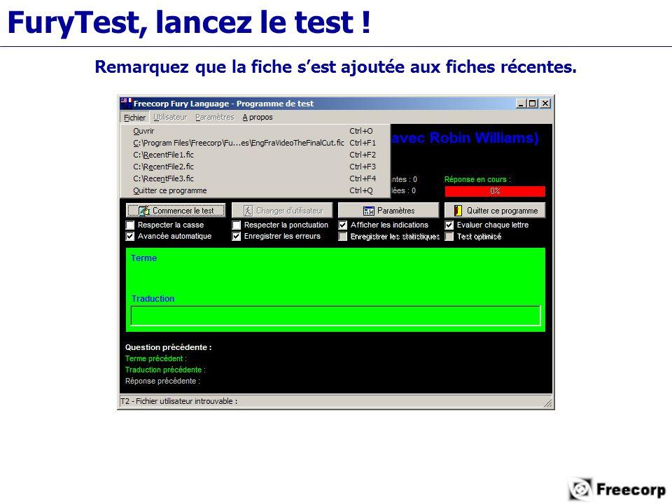 FuryTest, lancez le test ! Remarquez que la fiche s'est ajoutée aux fiches récentes.