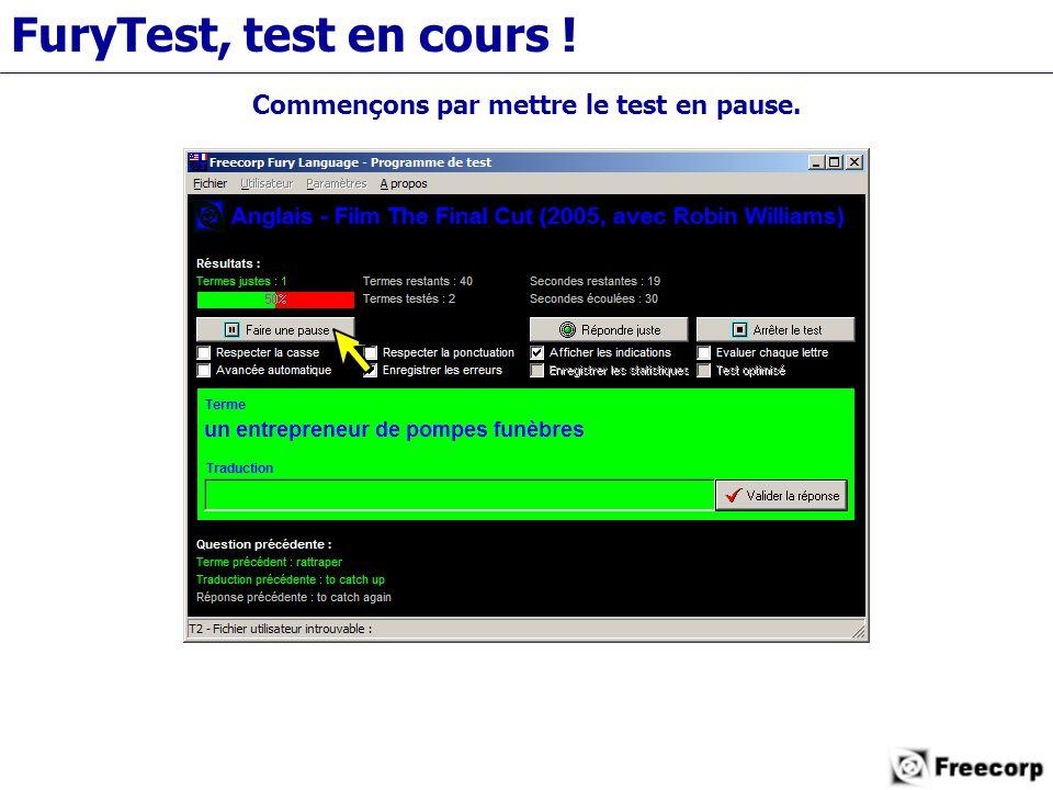 FuryTest, test en cours ! Commençons par mettre le test en pause.