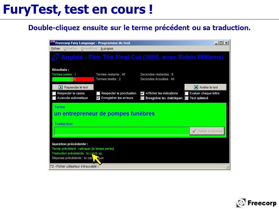 FuryTest, test en cours ! Double-cliquez ensuite sur le terme précédent ou sa traduction.