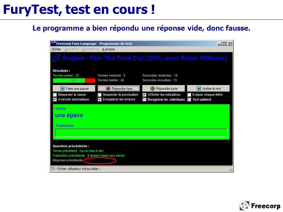FuryTest, test en cours ! Le programme a bien répondu une réponse vide, donc fausse.