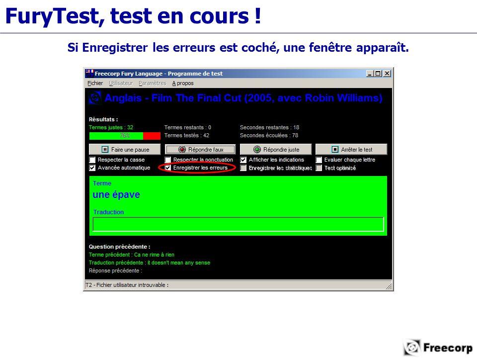FuryTest, test en cours ! Si Enregistrer les erreurs est coché, une fenêtre apparaît.