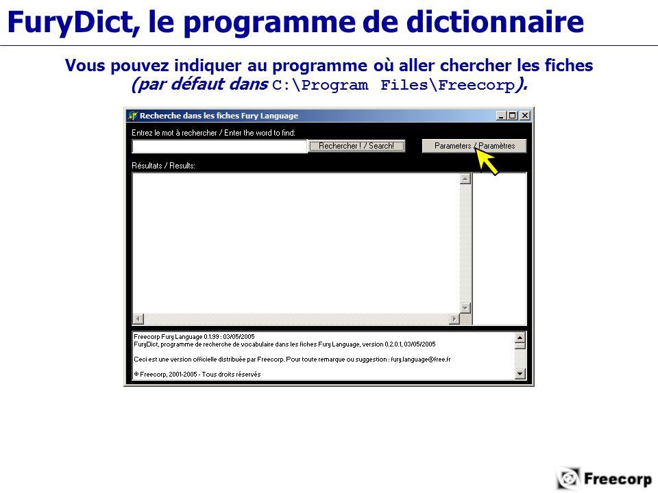 FuryDict, le programme de dictionnaire Vous pouvez indiquer au programme où aller chercher les fiches (par défaut dans C:\Program Files\Freecorp ).