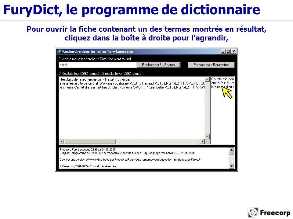 FuryDict, le programme de dictionnaire Pour ouvrir la fiche contenant un des termes montrés en résultat, cliquez dans la boîte à droite pour l'agrandir,