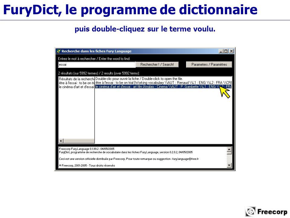 FuryDict, le programme de dictionnaire puis double-cliquez sur le terme voulu.