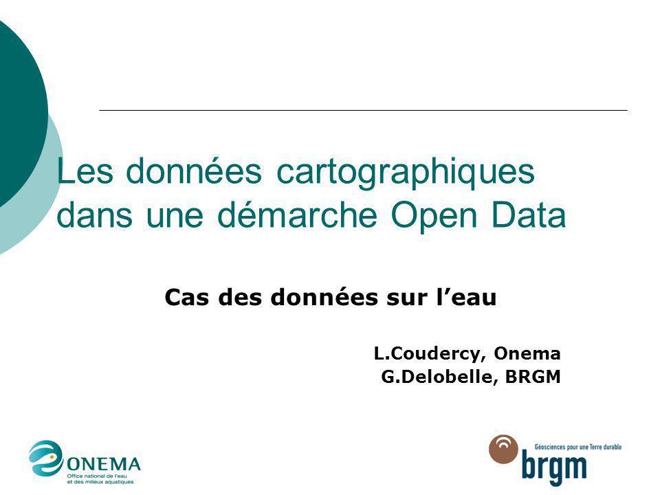 Les données cartographiques dans une démarche Open Data Cas des données sur l'eau L.Coudercy, Onema G.Delobelle, BRGM