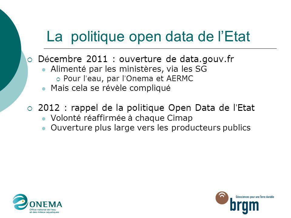 La politique open data de l'Etat  D é cembre 2011 : ouverture de data.gouv.fr Aliment é par les minist è res, via les SG  Pour l ' eau, par l ' Onem